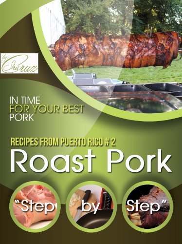 "Roast Pork ""Step By Step"" (Recipes From Puerto Rico # 2) by Iris Cruz"