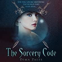The Sorcery Code: Volume 1: A Fantasy Novel of Magic, Romance, Danger, and Intrigue (       UNABRIDGED) by Dima Zales, Anna Zaires Narrated by Emily Durante