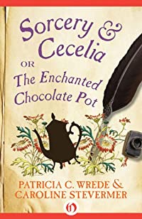 Sorcery & Cecelia: Or, The Enchanted Chocolate Pot by Patricia C. Wrede ebook deal