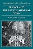 J. Michael Hayden France and the Estates General of 1614 (Cambridge Studies in Early Modern History)