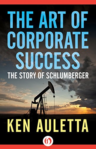 The Art of Corporate Success: The Story of Schlumberger, by Ken Auletta