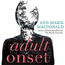 Adult Onset (       UNABRIDGED) by Ann-Marie MacDonald Narrated by Ann-Marie MacDonald