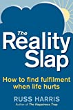 The Reality Slap: Finding Peace and Fulfillment When Life Hurts by Russ Harris