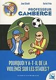 echange, troc Jean Schalit, Karim Friha - Professeur Gamberge : Pourquoi y-a-t-il de la violence sur les stades ?