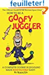 How To Be A Goofy Juggler: A Complete...