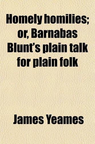 Homely Homilies; Or, Barnabas Blunt's Plain Talk for Plain Folk