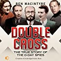 Double Cross: The True Story of the D-Day Spies Audiobook by Ben Macintyre Narrated by Michael Tudor Barnes