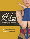 Shibari You Can Use: Japanese Rope Bondage and Erotic Macramé