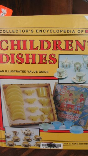 Collector's Encyclopedia of Children's Dishes: An Illustrated Value Guide, Margaret Whitmyer, Kenn Whitmyer