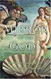 img - for The Mirror of the Gods: How the Renaissance Artists Rediscovered the Pagan Gods book / textbook / text book