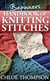 Beginners Handbook of Knitting Stitches (How to Knit)
