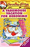 Geronimo Stilton: A Fabumouse Vacation for Geronimo (0439559715) by Geronimo Stilton