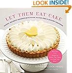 Let Them Eat Cake: Classic, Decadent...