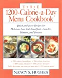 : The 1200-Calorie-a-Day Menu Cookbook : Quick and Easy Recipes for Delicious Low-fat Breakfasts, Lunches, Dinners, and Desserts