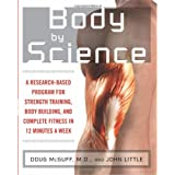 Body by Science: A Research Based Program to Get the Results You Want in 12 Minutes a Weekby John R. Little