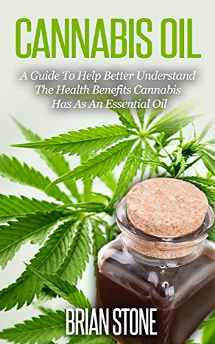 Cannabis Oil: A Guide To Help Better Understand The Health Benefits Cannabis Has As An Essential Oil