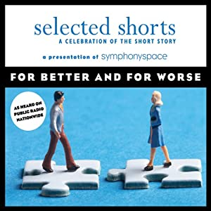 Selected Shorts: For Better and for Worse | [Sherman Alexie, Ursula K. Le Guin, Karen E. Bender, Shahrnush Parsipur, Luis Alberto Urrea, Ethan Canin]