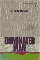 Dominated Man: Notes Toward a Portrait by…