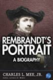 Rembrandts Portrait: A Biography