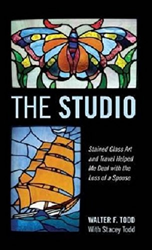 The Studio: Stained Glass Art and Travel Helped Me Deal with the Loss of a Spouse from Outskirts Press