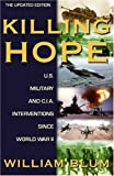Killing Hope: U.S. Military and C.I.A. Interventions Since World War II--Updated Through 2003
