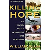 Killing Hope: U.S. Military and C.I.A. Interventions Since World War II--Updated Through 2003 ~ William Blum