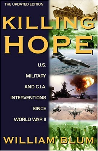 Killing Hope: U.S. Military and CIA Interventions Since World War II-Updated Through 2003