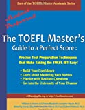 img - for The TOEFL Master's Guide to a Perfect Score: Precise Test Preparation Techniques that Make Taking the TOEFL iBT easy! (Part of the TOEFL Master Academic Series) book / textbook / text book