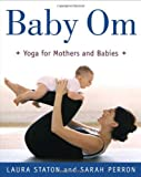 Baby Om: Yoga for Mothers and Babies