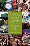 img - for Transforming Agricultural Education for a Changing World book / textbook / text book