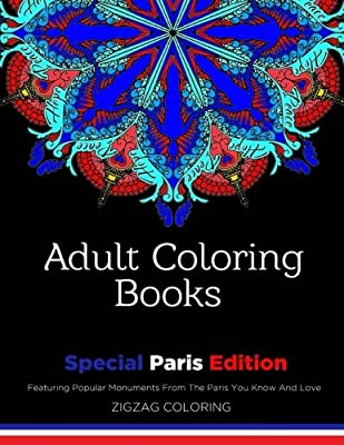 Adult Coloring Books: Special Paris Edition - Featuring Popular Monuments From The Paris You Know And Love (Beautiful Adult Coloring Books) (Volume 1)