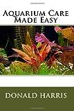 Aquarium Care Made Easy (1450580475) by Harris, Donald