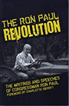 The Ron Paul revolution: The writings and…