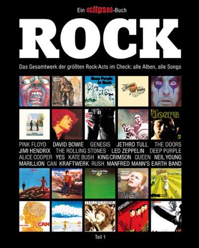 Rock: Das Gesamtwerk der größten Rock-Acts im Check, Teil 1. Ein Eclipsed-Buch.
