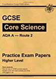 CGP Books GCSE Core Science AQA A Route 2 Practice Papers - Higher