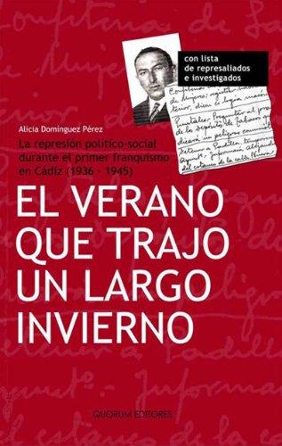 El verano que trajo un largo invierno: La represión político-social durante el primer franquismo en Cádiz (1936-1945)
