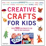 Creative Crafts for Kids: Over 100 Fun Projects for Two to Ten Year Oldsby Gill Dickinson