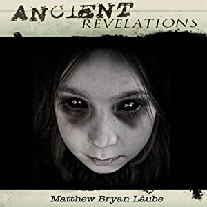 Ancient Revelations: The Ancient, #3 | [Matthew Bryan Laube]