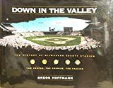img - for Down in the Valley: The History of Milwaukee County Stadium book / textbook / text book