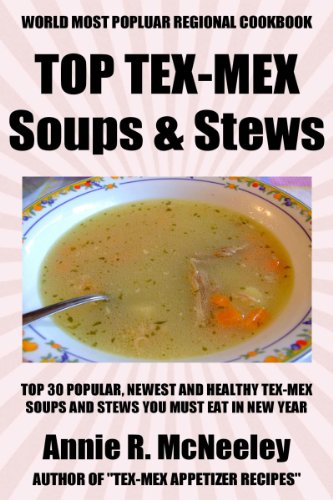 Top 30 Unforgettable, Popular, Healthy And Newest Tex-Mex Soups And Stews Recipes You Must Eat And Enjoy in New Year by Annie R. McNeeley