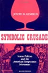 Symbolic Crusade: Status Politics and the American Temperance Movement