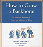 img - for How to Grow a Backbone: 10 Strategies for Gaining Power and Influence at Work book / textbook / text book