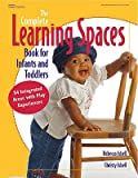 img - for The Complete Learning Spaces Book for Infants and Toddlers: 54 Integrated Areas with Play Experiences   [COMP LEARNING SPACES BK FOR IN] [Paperback] book / textbook / text book