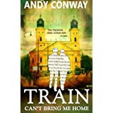 Train Can't Bring Me Homeby Andy Conway