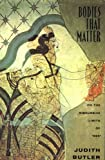 "Bodies That Matter: On the Discursive Limits of ""Sex (0415903661) by Butler, Judith"