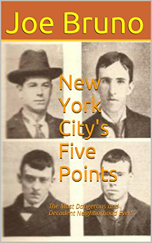 New York City's Five Points: The Most Dangerous and Decadent Neighborhood Ever!