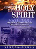 Century Of The Holy Spirit 100 Years Of Pentecostal And Charismatic Renewal, 1901-2001 (0785245502) by Vinson Synan
