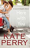 Here With You: A Laurel Heights Novel (Volume 8)