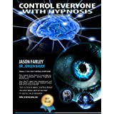 Control Everyone with Hypnosis - The ultimate guide on Hypnotism - Mind Control - Psychology and hypnosis driven sales closing techinquesby Dr. J�rgen Bauer