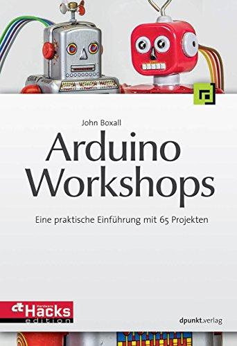 arduino-workshops-eine-praktische-einfuhrung-mit-65-projekten-edition-make-ct-hardware-hacks-edition